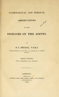 view Pathological and surgical observations on diseases of the joints / Benjamin Collins Brodie.