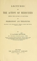 view Lectures on the action of medicines : being the course of lectures on pharmacology and therapeutics delivered at St. Bartholomew's Hospital during the summer session of 1896 / by T. Lauder Brunton.