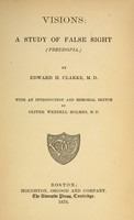 view Visions : a study of false sight (pseudopia) / by Edward H. Clarke, M. D. ; with an introduction and memorial sketch by Oliver Wendell Holmes, M. D.