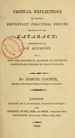view Critical reflections on several important practical points relative to the cataract : comprehending an account of a new and successful method of couching particular species of that disease / by Samuel Cooper.