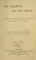 view The growth of the brain : a study of the nervous system in relation to education / by Henry Herbert Donaldson.