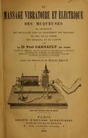 view Le massage vibratoire et électrique des muqueuses : sa technique, ses résultats dans le traitement des maladies du nez, de la gorge, des oreilles, et du larynx / par Paul Garnault.