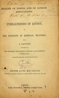 view Unhealthiness of London, and the necessity of remedial measures : being a lecture delivered at the Western and Eastern Literary and Scientific Institutions, Leicester Square, and Hackney Road