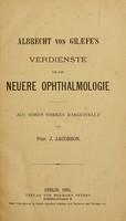view Albrecht von Graefe's Verdienste um die neuere Ophthalmologie / aus seinen Werken dargestellt von J. Jacobson.