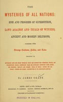 view The mysteries of all nations : rise and progress of superstition, laws against and trials of witches, ancient and modern delusions : together with strange customs, fables, and tales ... / by James Grant.