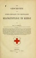 view Zur Geschichte der internationalen und freiwilligen Krankenpflege im Kriege / von E. Gurlt.