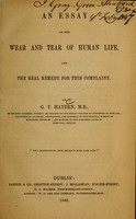view An essay on the wear and tear of human life, and the real remedy for this complaint / by G.T. Hayden.