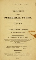 view A treatise on the puerperal fever : illustrated by cases, which occurred in Leeds and its vicinity, in the years 1809-1812 / by William Hey, jun.
