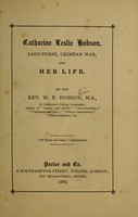 view Catharine Leslie Hobson, lady-nurse, Crimean war, and her life / by W.F. Hobson.