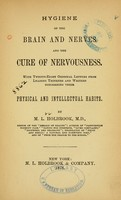 view Hygiene of the brain and nerves and the cure of nervousness : with twenty-eight original letters from leading thinkers and writers concerning their physical and intellectual habits / by M. L. Holbrook.