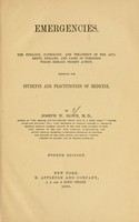 view Emergencies and how to treat them : the etiology, pathology, and treatment of the accidents, diseases, and cases of poisoning, which demand prompt action : desinged for students and practitioners of medicine / by Joseph W. howe.