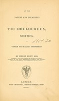 view On the nature and treatment of tic douloureux, sciatica, and other neuralgic disorders / by Henry Hunt.