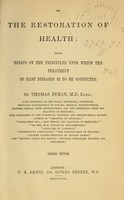 view On the restoration of health : being essays on the principles upon which the treatment of many diseases is to be conducted / by Thomas Inman.