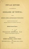 view Popular lectures on the prevailing diseases of towns : their effects, causes, and the means of prevention : recently delivered at the Brighton Literary and Scientific Institution : published by general request