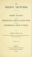 view The Milroy lectures on epidemic influences : on the epidemiological aspects of yellow fever : on the epidemiological aspects of cholera / by Robert Lawson.