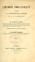 view Chimie organique appliquée a la physiologie animale et a la pathologie / par Justus Liebig ; traduction faite sur les manuscrits de l'Auteur par M. Charles Gerhardt.