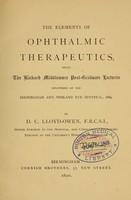 view The elements of ophthalmic therapeutics : being the Richard Middlemore Post-Graduate Lectures delivered at the Birmingham and Midland Eye Hospital, 1889 / by D.C. Lloyd-Owen.