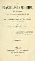view La psychologie morbide dans ses rapports avec la philosophie de l'histoire, ou, De l'influence des névropathies sur le dynamisme intellectuel / par J. Moreau.