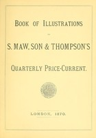 view Book of illustrations to S. Maw, Son & Thompson's quarterly price-current.