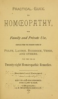 view Practical guide to homoeoopathy : for family and private use / compiled from the standard works of Pulte, Laurie, Ruddock, Verdi, and others, for the use of twenty-eight homoeopathic remedies.