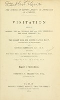 view The School of physic : rights of Professor of anatomy : visitation holden on Monday, the 3rd, Tuesday, the 4th, and Wednesday, the 12th of February, 1873, before the Right Hon. Sir Joseph Napier ... and George Battersby ... deputed by ... Rev. Richard Chenevix / report of proceedings by Stephen N. Elrington.