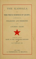 view The Kabbala, or, The true science of light : an introduction to the philosophy and theosophy of the ancient sages : together with a chapter on light in the vegetable kingdom / by S. Pancoast.