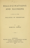 view Hallucinations and illusions : a study of the fallacies of perception / by Edmund Parish.