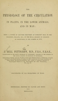 view The physiology of the circulation in plants : in the lower animals, and in man : being a course of lectures delivered at surgeons' hall to the president, fellows, etc. of the Royal college of surgeons of Edinburgh, in the summer of 1872