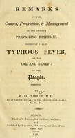 view Remarks on the causes, prevention, & management of the present prevailing epidemic, commonly called typhous fever : for the use and benefit of the people
