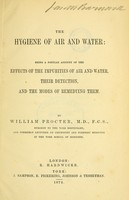 view The hygiene of air and water : being a popular account of the effects of the impurities of air and water, their detection, and the modes of remedying them