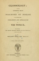 view Glossology : or the additional means of diagnosis of disease to be derived from indications and appearances of the tongue : read before the Senior Physical Society of Guy's Hospital, 4th November, 1843 / by Benjamin Ridge.