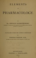 view Elements of pharmacology / by Oswald Schmiedeberg ; tr. under the author's supervision by Thomas Dixson.