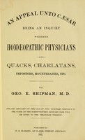 view An appeal unto Caesar : being an inquiry whether homoeopathic physicians are quacks, charlatans, imposters, mountebanks, etc.