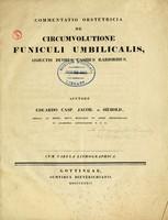 view Commentatio obstetricia de circumvolutione funiculi umbilicalis : adjectis duobus casibus rarioribus / Auctore Eduardo Casp. Jacob. de Siebold ; cum tabula lithographica.