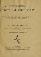 view The standard electrical dictionary : a popular encyclopaedia of words and terms used in the practice of electrical engineering / by T. O'Conor Sloane.