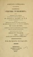 view Disputatio pathologica inauguralis, de quibusdam cerebri tumoribus : quam ... ex auctoritate ... D. Georgii Baird ... pro gradu doctoris ... / eruditorum examini subjicit Abrahamus Solomon.