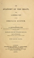 view The anatomy of the brain : with a general view of the nervous system / by G. Spurzheim ; tr. from the unpublished French ms. by R. Willis ; with eleven plates.