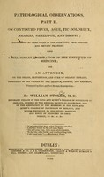 view Pathological observations : illustrated by cases noted in the year 1828, from hospital and private practice : with a preliminary dissertation on the institutes of medicine : and an appendix, on the origin, prevention, and cure of organic diseases, especially of the viscera of the cranium, thorax, and abdomen, illustrated by post mortem examinations / by William Stoker.