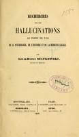 view Recherches sur les hallucinations au point de vue de la psychologie, de l'histoire et de la médecine legale / par Louis-Rufin Szafkowski.