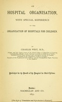view On hospital organisation : with special reference to the organisation of hospitals for children / by Charles West.