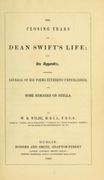 view The closing years of Dean Swift's life : with an appendix, containing several of his poems hitherto unpublished, and some remarks on Stella / by W. R. Wilde.