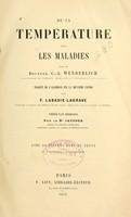 view De la temperature dans les maladies / par C.-A. Wunderlich ; tr. de l'allemand sur la deuxieme edition par F. Labadie-Lagrave ; précédé d'une introduction par le Dr. Jaccoud ; avec 40 figures dans le texte et 7 planches lithographiées.