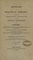 view A dictionary of practical surgery: containing a complete exhibition of the present state of the principles and practice of surgery, collected from the best and most original sources of information, and illustrated by critical remarks (Volume 1).