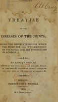 view A treatise on the diseases of the joints : being the observations for which the prize for 1806 was adjudged by the Royal College of Surgeons in London / by Samuel Cooper.
