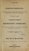 view A treatise of domestic medicine, intended for families : in which the treatment of common disorders are alphabetically enumerated ; to which is added, a practical system of domestic cookery, describing the best, most economical, and most wholesome methods of dressing victuals ; intended for the use of families who do not affect magnificence in their style of living / by Thomas Cooper, M.D. ; also, The art of preserving all kinds of animal and vegetable substances for many years, by M. Appert.