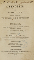 view A synopsis, or general view of the principal theories or doctrines of diseases : which have prevailed or been taught at different periods to the present time / by William Currie.