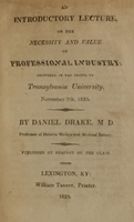 view An introductory lecture, on the necessity and value of professional industry : delivered in the chapel of Transylvania University, November 7th, 1823 / by Daniel Drake ... : published by request of the class.