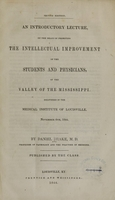 view An introductory lecture on the means of promoting the intellectual improvement of the students and physicians of the valley of the Mississippi : delivered in the Medical Institute of Louisville, November 4th, 1844 / by Daniel Drake.