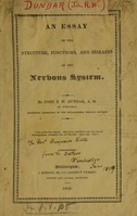 view An essay on the structure, functions, and diseases of the nervous system : defended before the medical faculty of the University of Pennsylvania, March 14, 1828, for the degree of doctor of medicine / by John R. W. Dunbar.