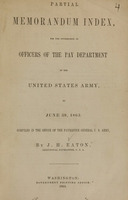 view Partial memorandum index : for the information of officers of the Pay Department of the United States Army, to June 30, 1863 / compiled in the Office of the Paymaster General U.S. Army, by J.H. Eaton.